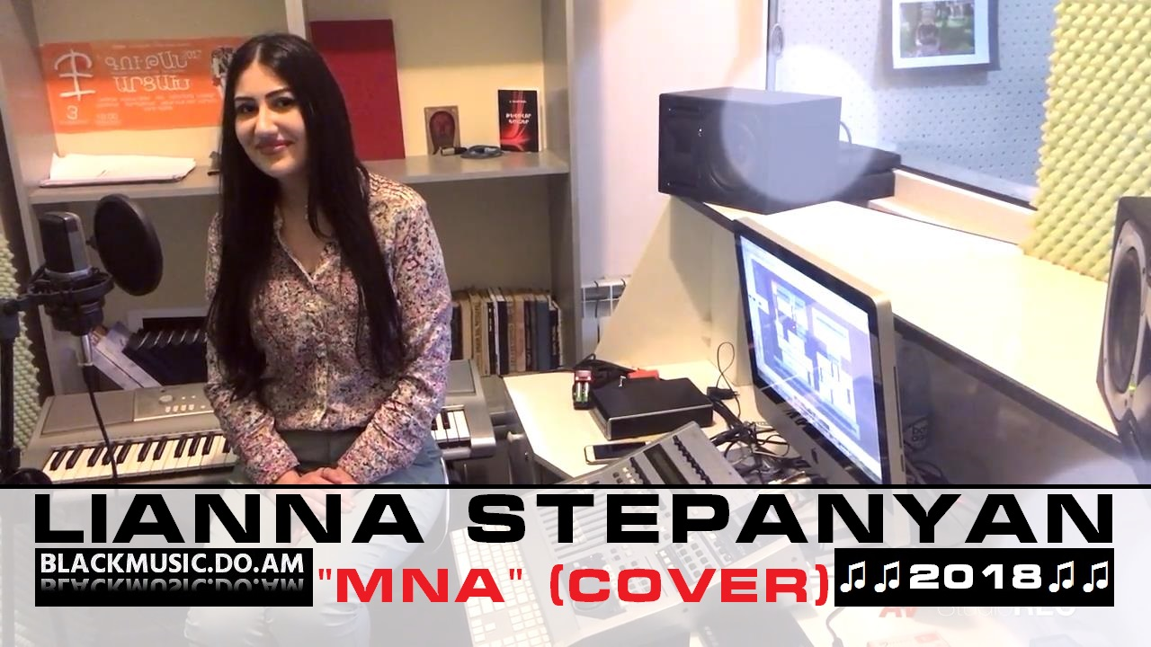 LIANNA STEPANYAN - Mna (Cover) (Music Video & Mp3 2018) - Download