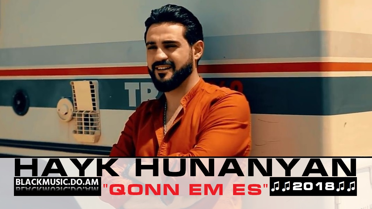 HAYK HUNANYAN - Qonn em es (Music Video & Mp3 2018) - Download Mp3